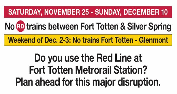 Plan ahead for this Metro disruption. No trains between Silver Spring and Ft. Totten from November 25 - December 10.